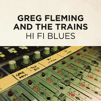 Greg Fleming and The Trains 'Hi Fi Blues' Single