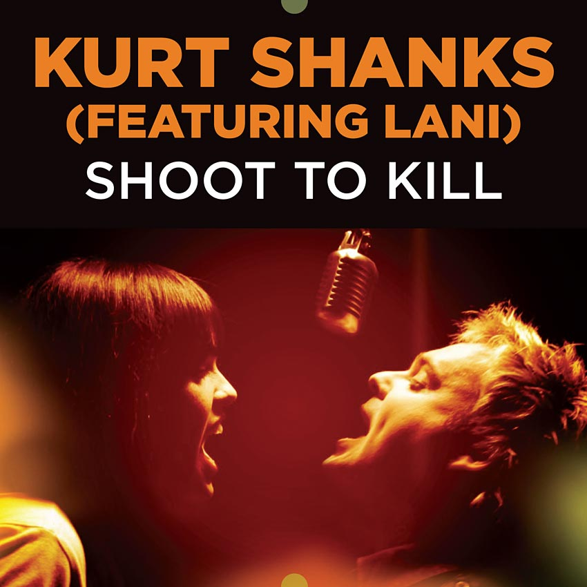 KURT SHANKS - SHOOT TO KILL - SINGLE