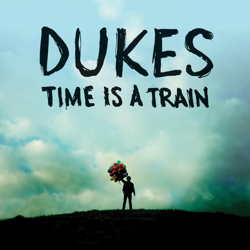 DUKES - TIME IS A TRAIN - SINGLE