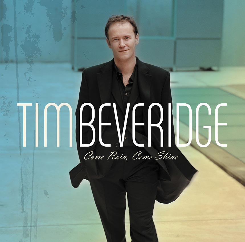 TIM BEVRIDGE - COME RAIN COME SHINE - ALBUM