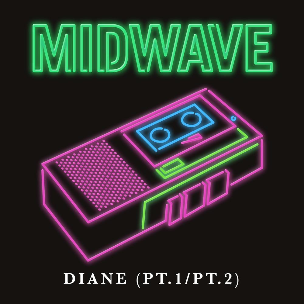 Midwave - Diane (Pt.1 /Pt. 2)