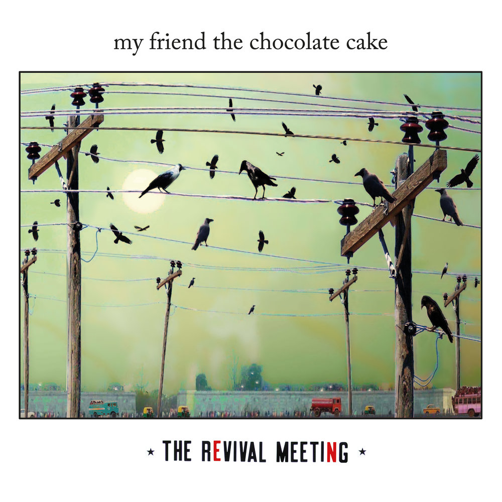 "My Friend The Chocolate Cake ""The Revival Meeting"""