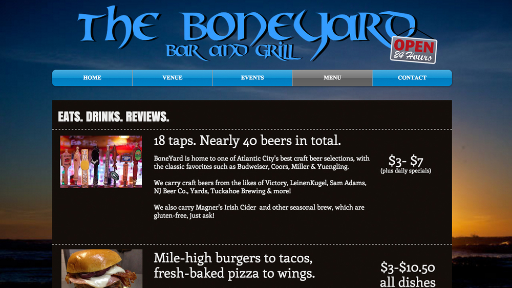 Boneyard Bar & Grill  (Atlantic City, Atlantic County) American cuisine. Open 24 hours, 7 days/week. Menu items include wings, tenders, nachos, sandwiches, burgers, tacos, quesadillas, homemade pizzas, desserts, and more. Vegan options. Cocktails, wine. 18 taps, 30+ craft beers, domestic and imported beers, gluten-free beers. Located at 20 South Virginia Ave.