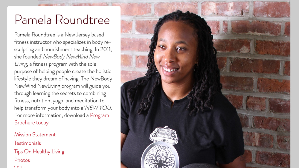 Pamela Roundtree, NewBody.NewMind.NewLiving  (Jersey City, Hudson County)  ** FEATURED PAGE  NewBML guides you on your journey by combining fitness, nutrition, yoga, and meditation to help transform your body and mind into a NEW YOU.