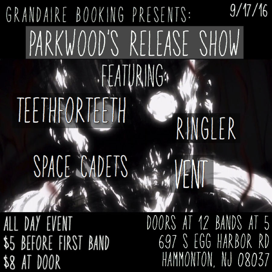 Grandaire Booking Presents: Parkwood Release Show w/ teethforteeth, Space Cadets, Ringler, Vent      Sept. 17, 2016, Grandsons, Hammonton, NJ   By Sean McCall   Keywords:   Hammonton NJ, live show, concert, Parkwood, teethforteeth, Ringler, Space Cadets, Vent  Posted Aug. 26, 2016
