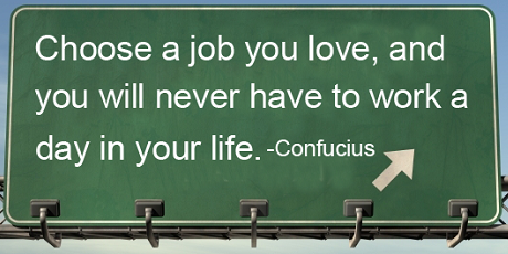 """[...] I always believe in the slogan 'Find the Job You Love and Never Work a Day in Your Life Again'"" - Gregory Burrus"