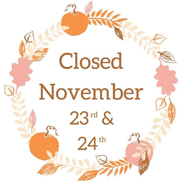 A friendly reminder that we will be closed both Thursday, November 23rd and Friday, November 24th in observance of the holiday. Please contact us if you have any questions, and we hope you enjoy any plans you've made with friends and family!