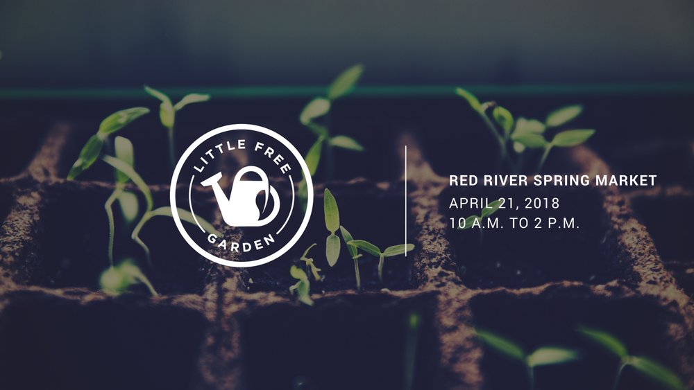 April 21, 2018 -  Join the  Little Free Garden  project at the Red River Spring Market on Saturday, April 21 from 10 a.m. to 2 p.m. Reserve a pre-built garden or register an existing garden today!