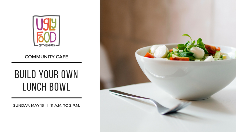 May 13, 2018  -Join  Heart-n-Soul Community Café  &  Ugly Food of the North  on Sunday, May 13 for a Community Cafe featuring Build Your Own lunch bowls! Event will be held at Fargo Cass Public Health from 11 a.m. to 2 p.m.