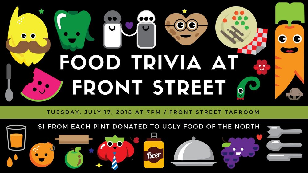 Tuesday, July 17 from 7-9 p.m.  Brush up on your cooking and cuisine knowledge and join  #FMuglyfood on Tuesday, July 17 at 7 p.m. at  Front Street Taproom  for food-themed trivia! Prizes from our friends at Fargo Brewing Company, Junkyard Brewing Company and Pounds.