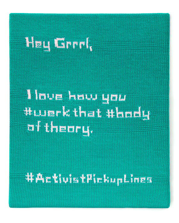 Hey Grrrl, I love how you #werk that #body of theory. #ActivistPickupLines