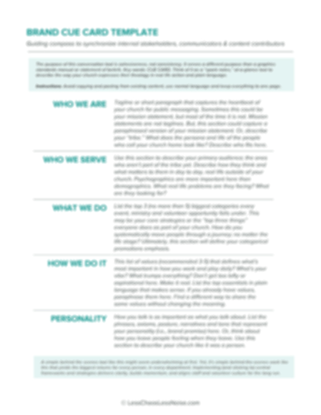 A simple tool... - can put your brand to work across every department.Is your brand healthy and working across your entire organization? Does your staff and volunteer team members have clarity around the following questions:* What makes us uniquely, us?* What's most important about what we do?* How does the work I'm doing in my role impact everyone else?This template will help you write your own one page, at-a-glance compass and get it done.