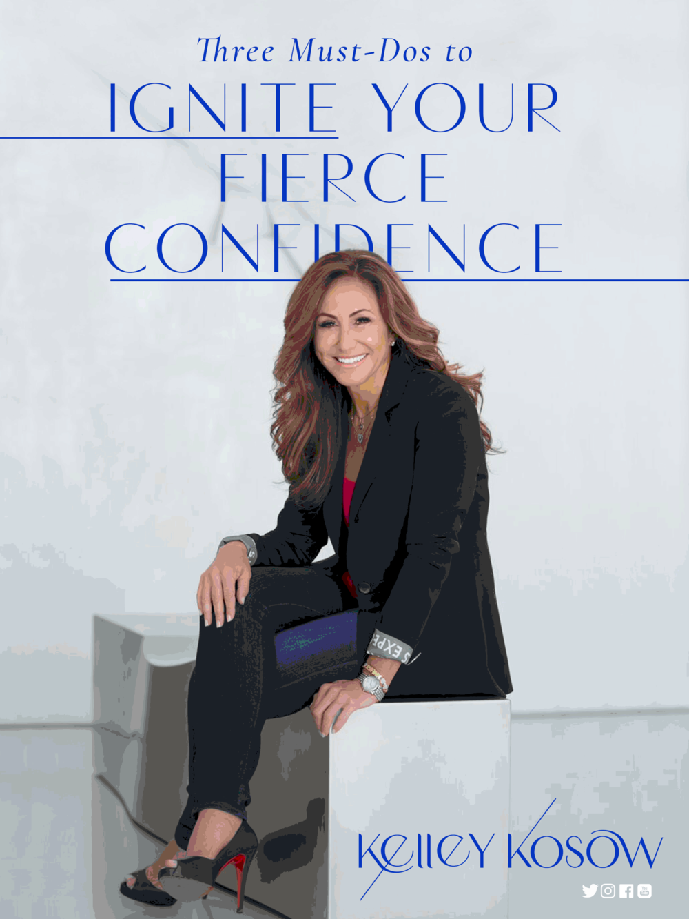 "Are you interested in creating your dream life now? - Sign up to receive Kelley's ""3 Must-Do's to Ignite Your Fierce Confidence.""  Ready, set, go!"