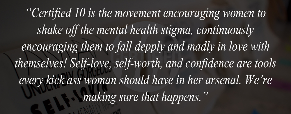 Visit www.certified10.org to support the fight against mental health stigma amongst women