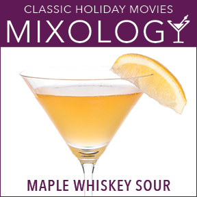 Mixology-ClassicHolidayMovies-MapleWhiskeySour.jpg