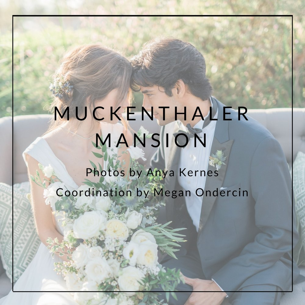MUCKENTHALER MANSION  Photos by  Anya Kernes  Coordination by    Megan Ondercin