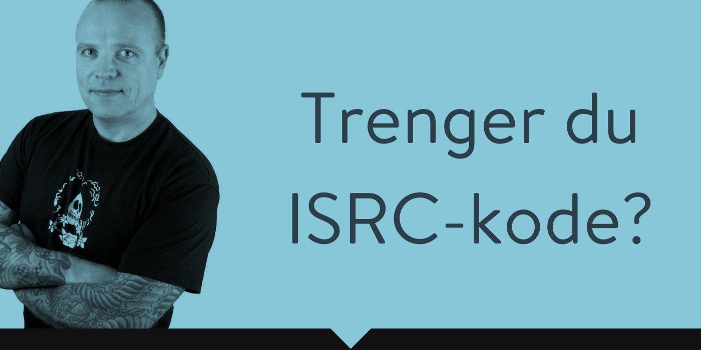 Trenger du ISRC-kode?