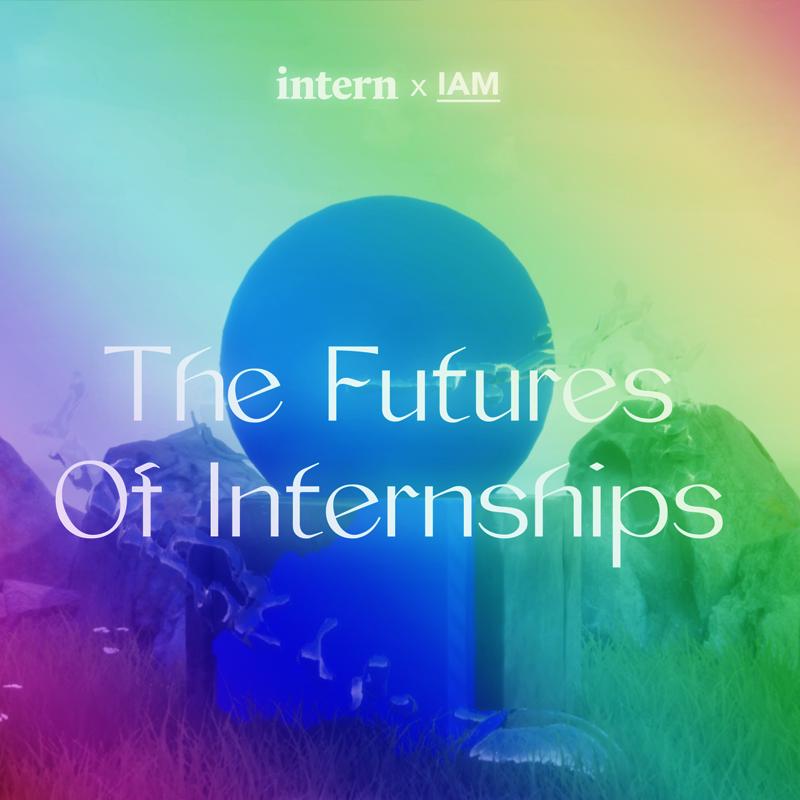 Intern x IAM present The Futures of Internships - Creative experiment🌍 Manchester / Barcelona / Internet