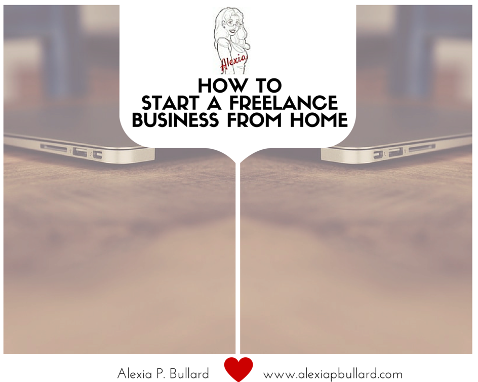 How to start a freelance business from home - Alexia P. Bullard - Tacoma Freelance Writer