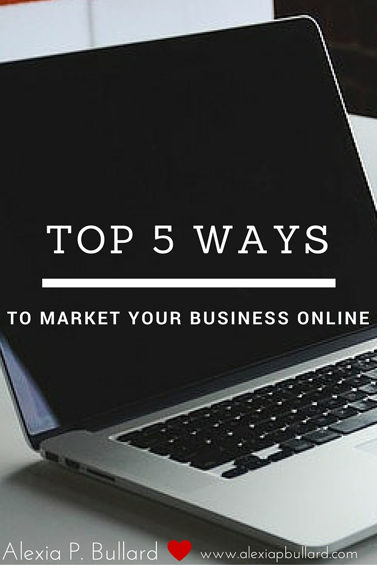 Five super effective, affordable ways to market your business online || Alexia P. Bullard || www.alexiapbullard.com