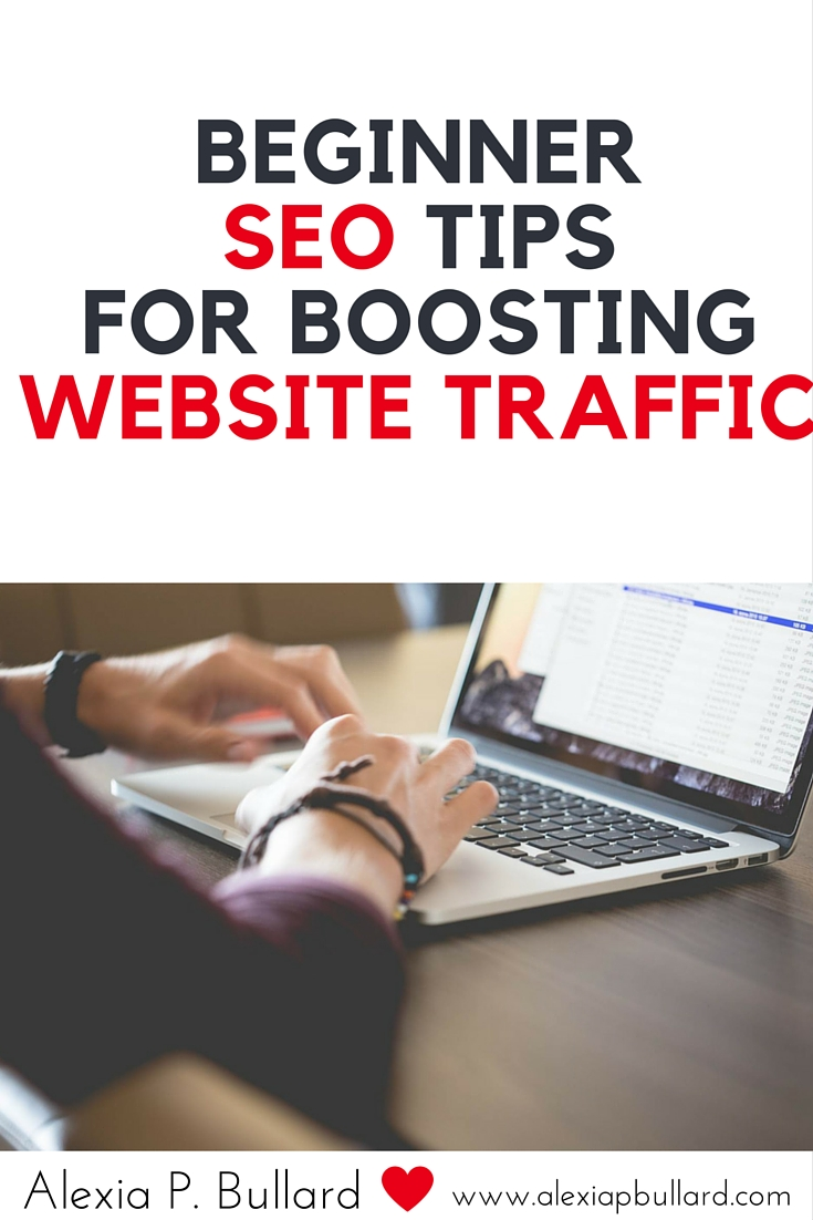 Beginner seo tips for boosting website traffic || Alexia P. Bullard || www.alexiapbullard.com
