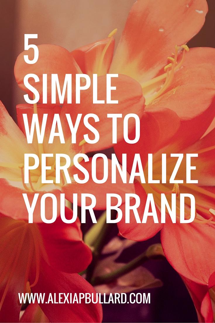 5 simple Ways to Personalize Your Brand - Alexia P. Bullard - www.alexiapbullard.com