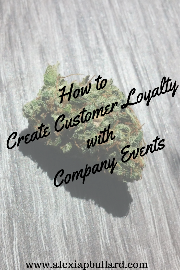 Creating Dispensary Customer Loyalty with Company Events || Alexia P. Bullard || www.alexiapbullard.com