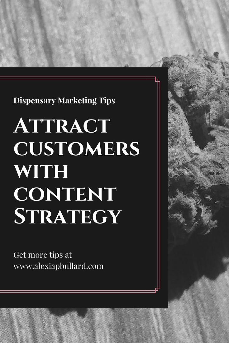 How to Attract New Dispensary Customers With Content Strategy || Alexia P. Bullard, Tacoma Business Writer || www.alexiapbullard.com