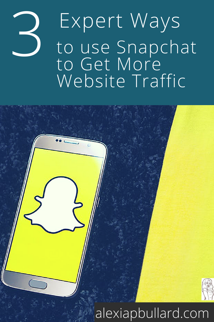 use snapchat to get more website traffic || Alexia P. Bullard, Tacoma Business Writer || alexiapbullard.com