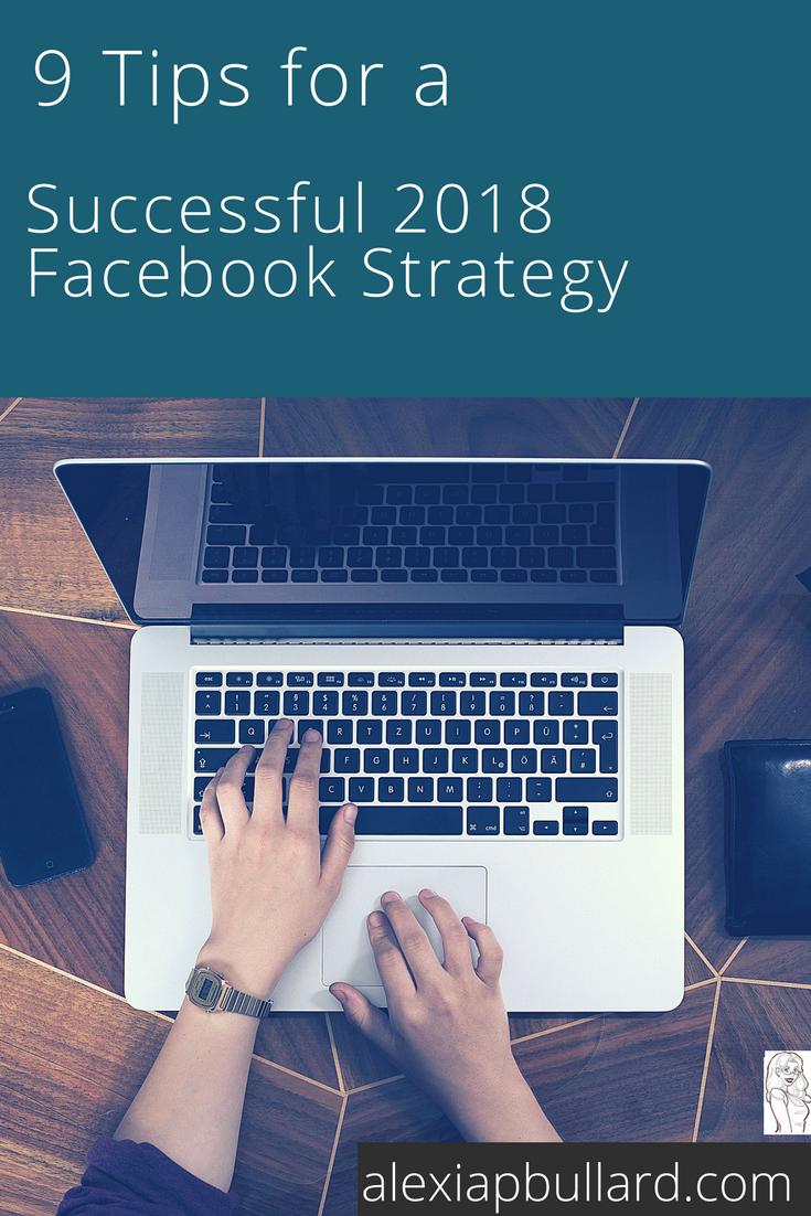 9 Tips for a Successful 2018 Facebook Strategy Alexia P. Bullard || Tacoma Business Writer || alexiapbullard.com