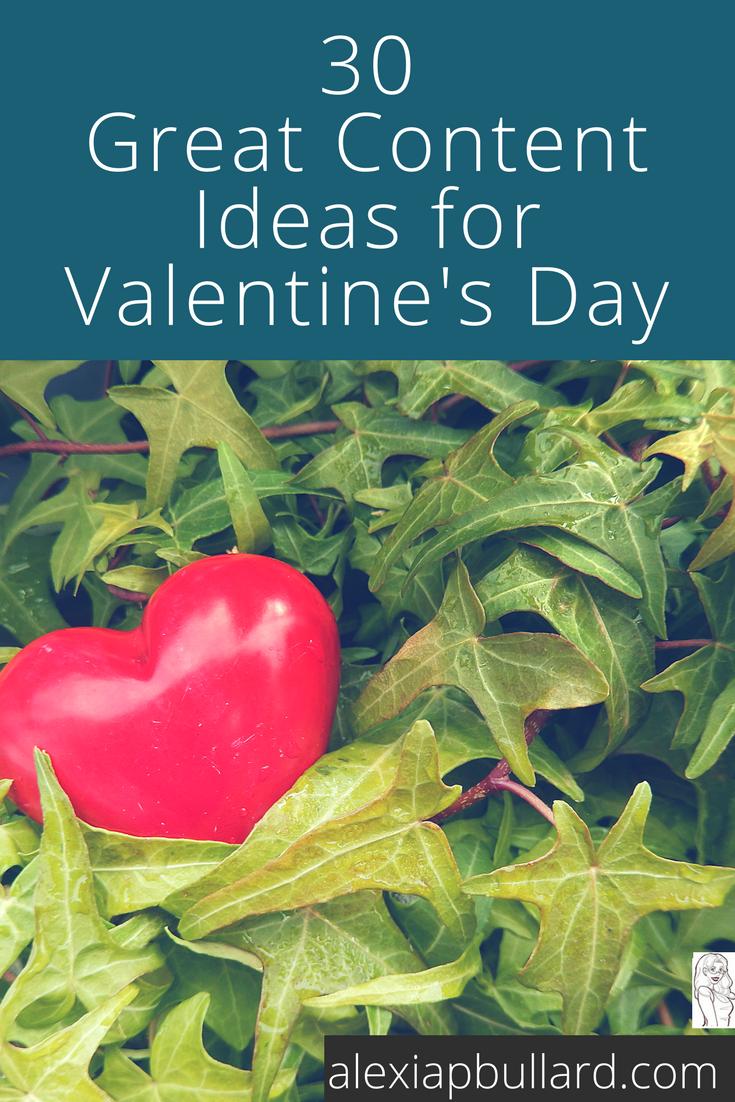 30 Great Valentine's Day Content Ideas \ \ Alexia P. Bullard \\ Tacoma Business Writer \\ alexiapbullard.com