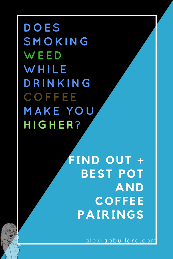 Does drinking coffee while smoking weed make you higher?