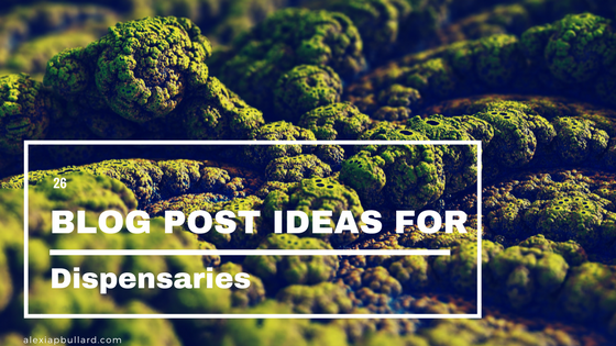 26 Blog Post Ideas For Dispensaries | Booklexia Content Marketing