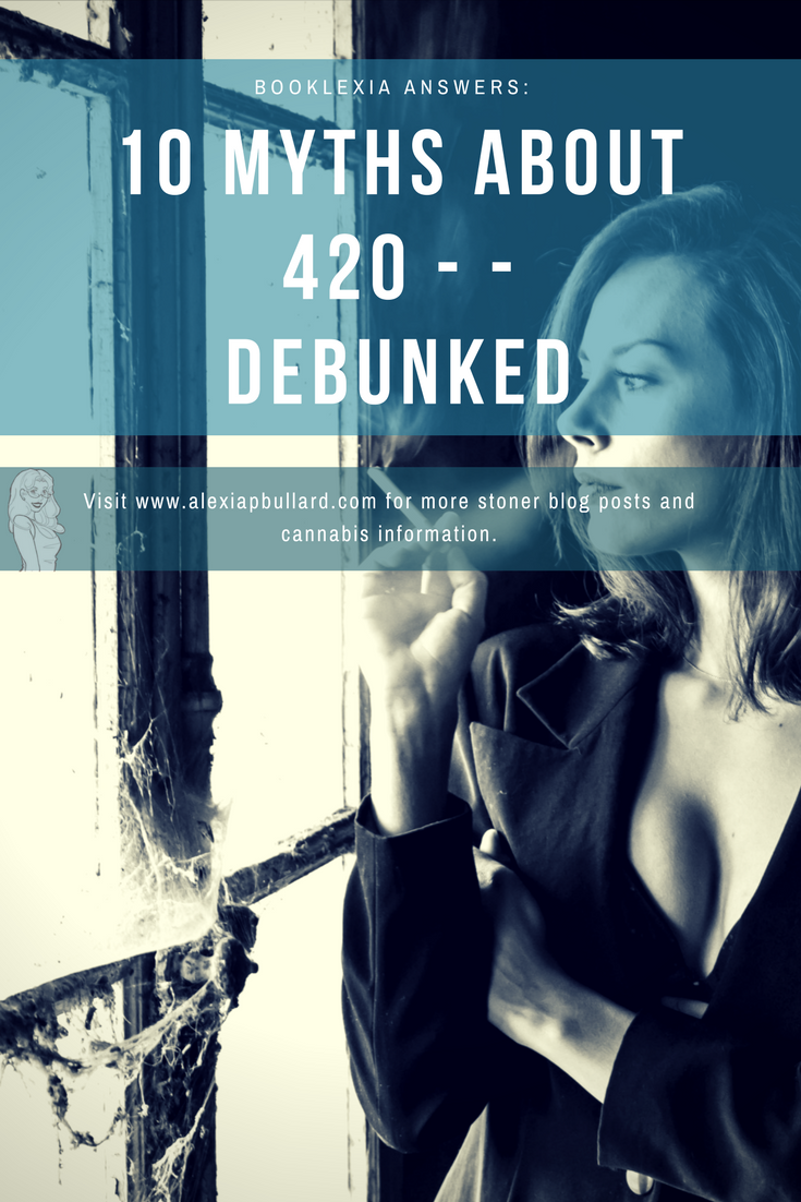 10 myths about 420 | alexiapbullard.com