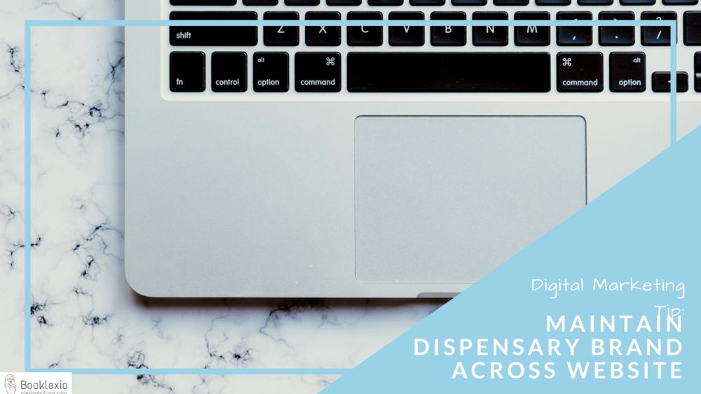 Digital Marketing Tips for Dispensaries ||Maintain Dispensary Branding Across Website || alexiapbullard.com