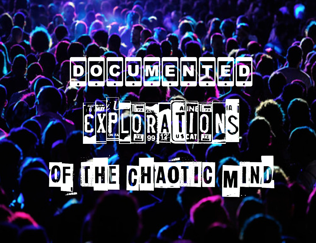 Documented Explorations of the Chaotic Mind