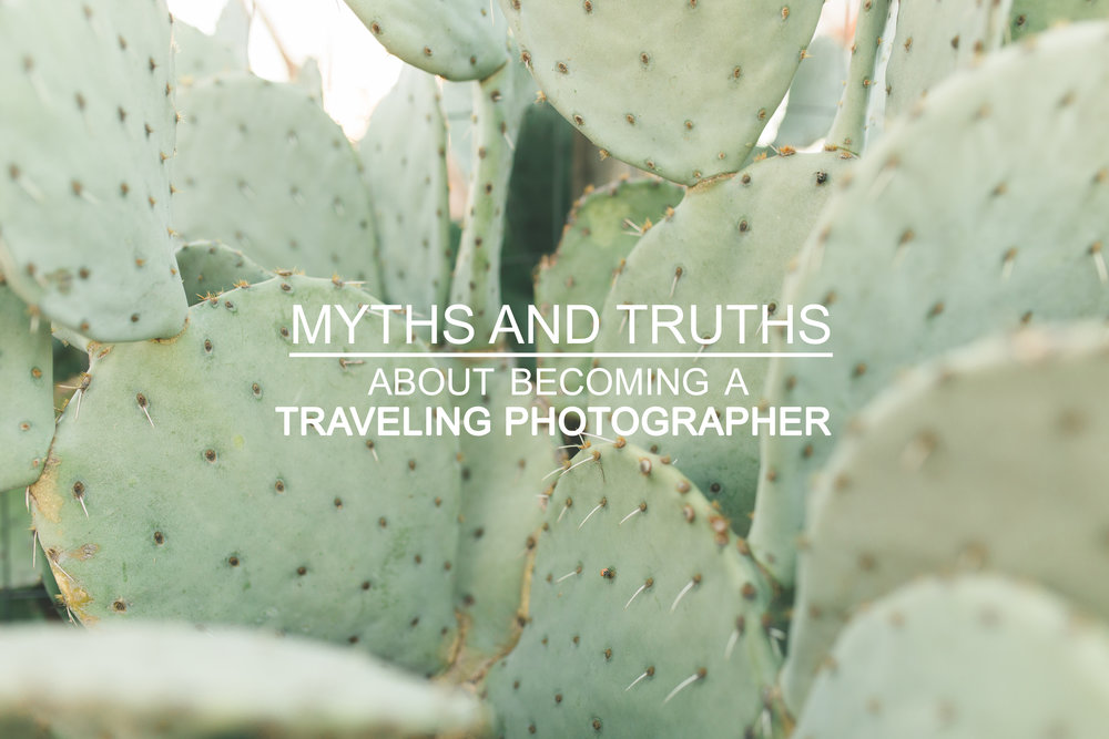 Myths and Truths about becoming a Traveling Photographer