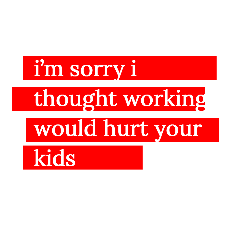 i'm sorry i thought working would hurt your kids (real talk and an apology from one mom to another)