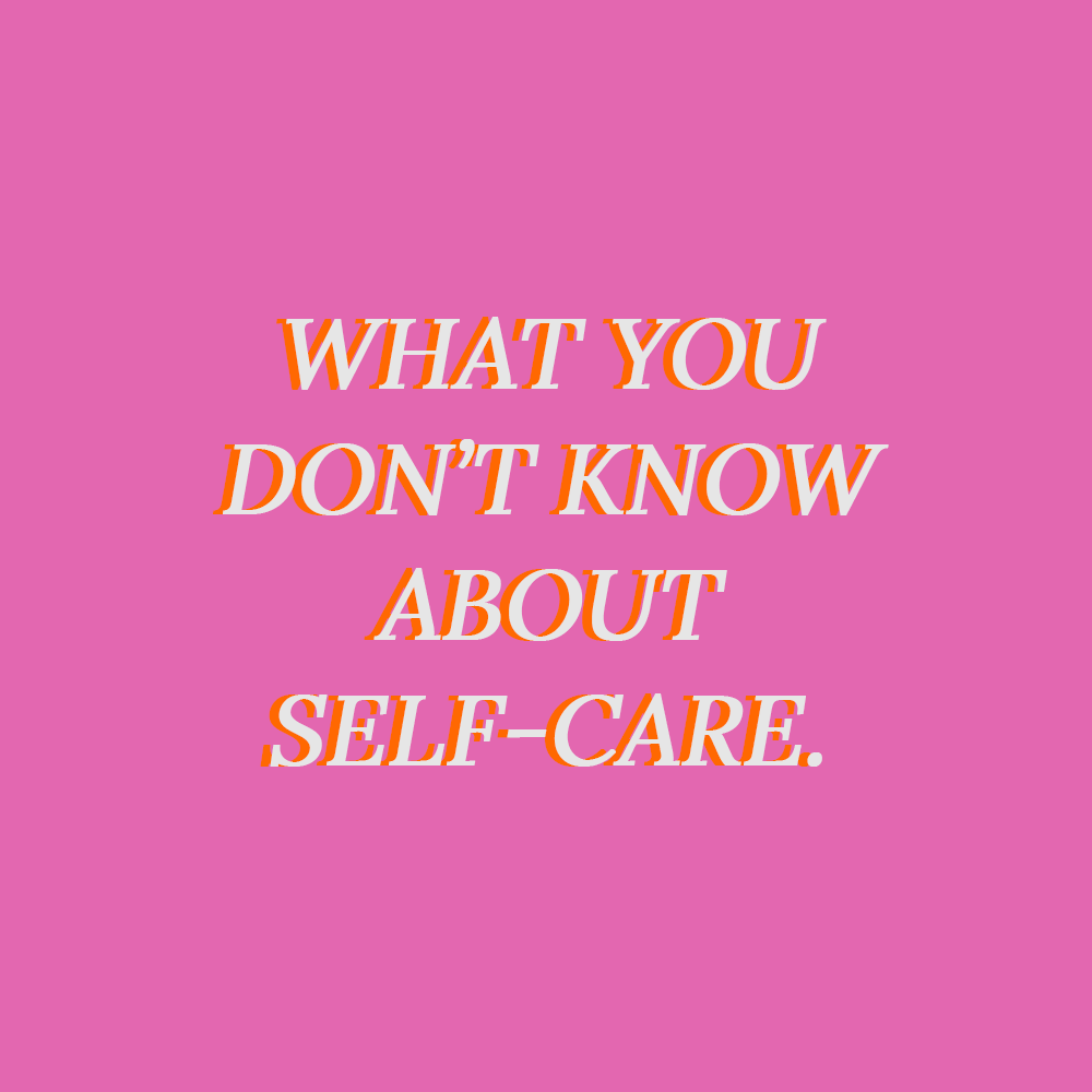 what you don't know about self-care