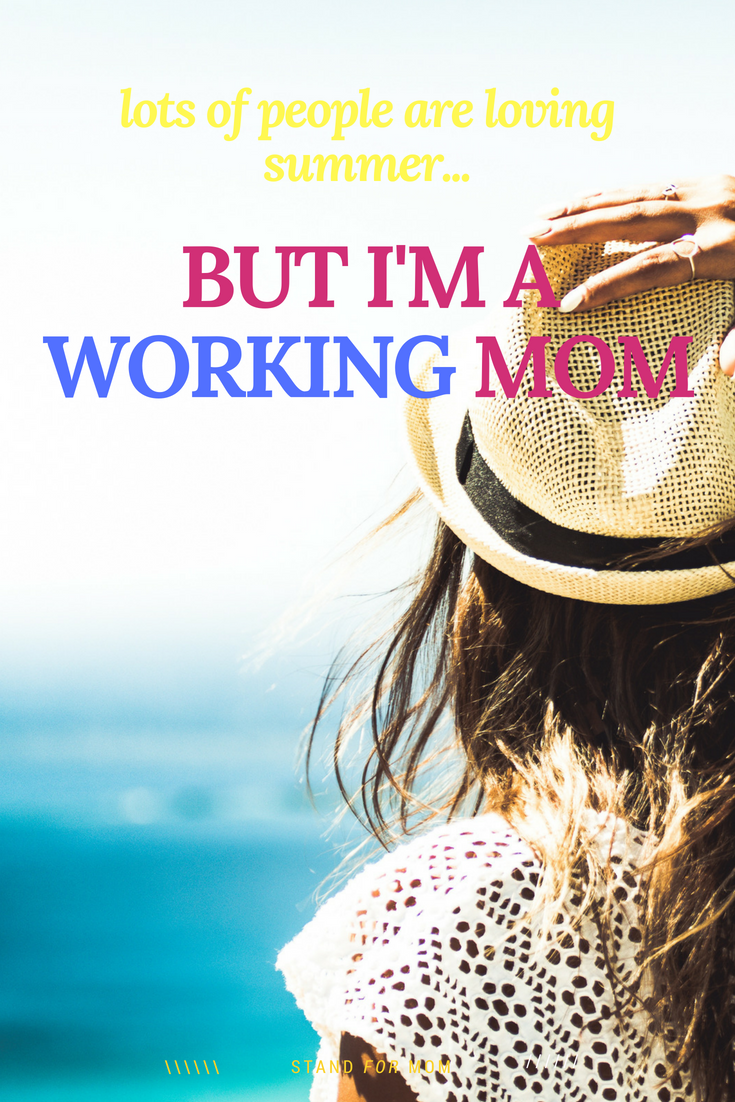 everybody LOVES summer, but I'm a working mom, and it's just not possible!!