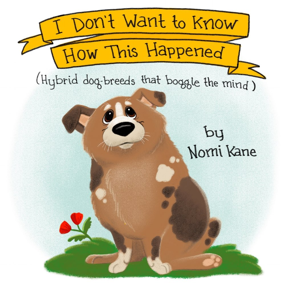 """""""I Don't Want to Know How This Happened: Hybrid dog-breeds that boggle the mind"""" $6"""