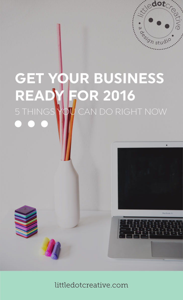 Get your business ready for 2016 | 5 things you can do right now. On Little Dot Creative