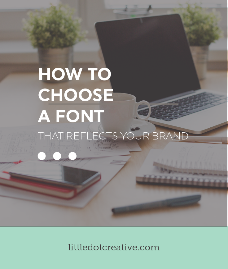 How to choose a font that reflects your brand | On Littledotcreative.com