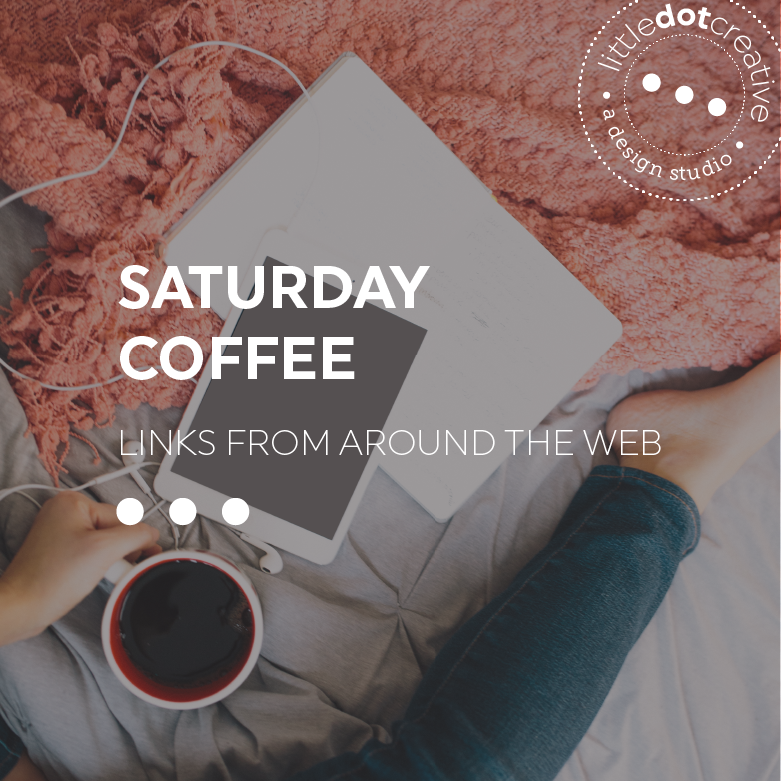 Saturday Coffee- Links from around the web on Littledotcreative.com