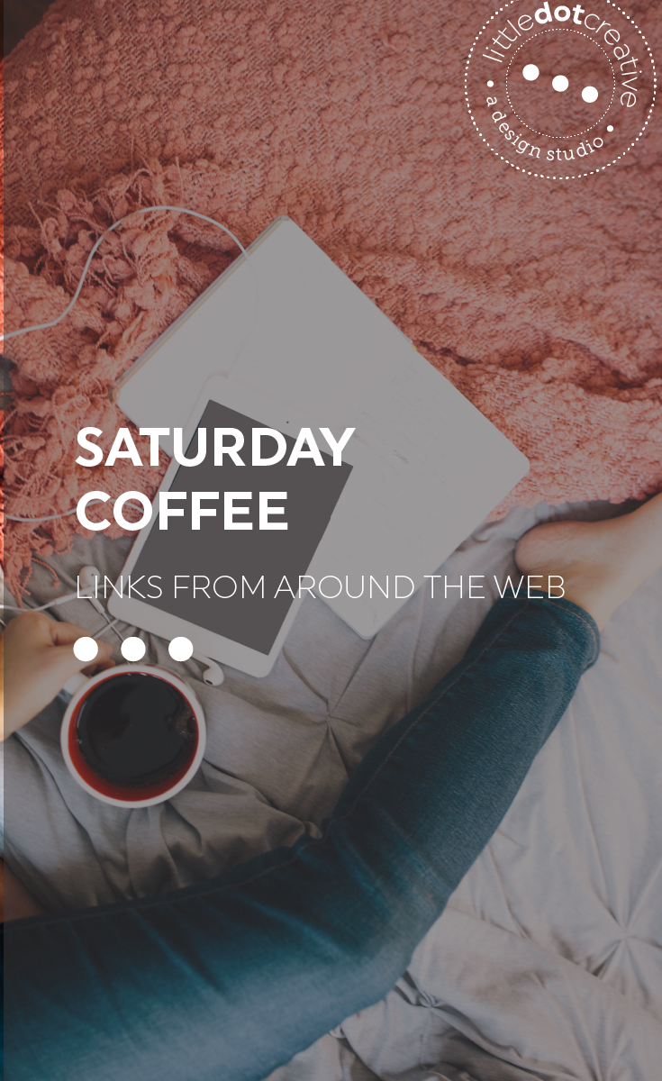 Saturday Coffee 03 | Links about business, design, blogging and branding on Little Dot Creative