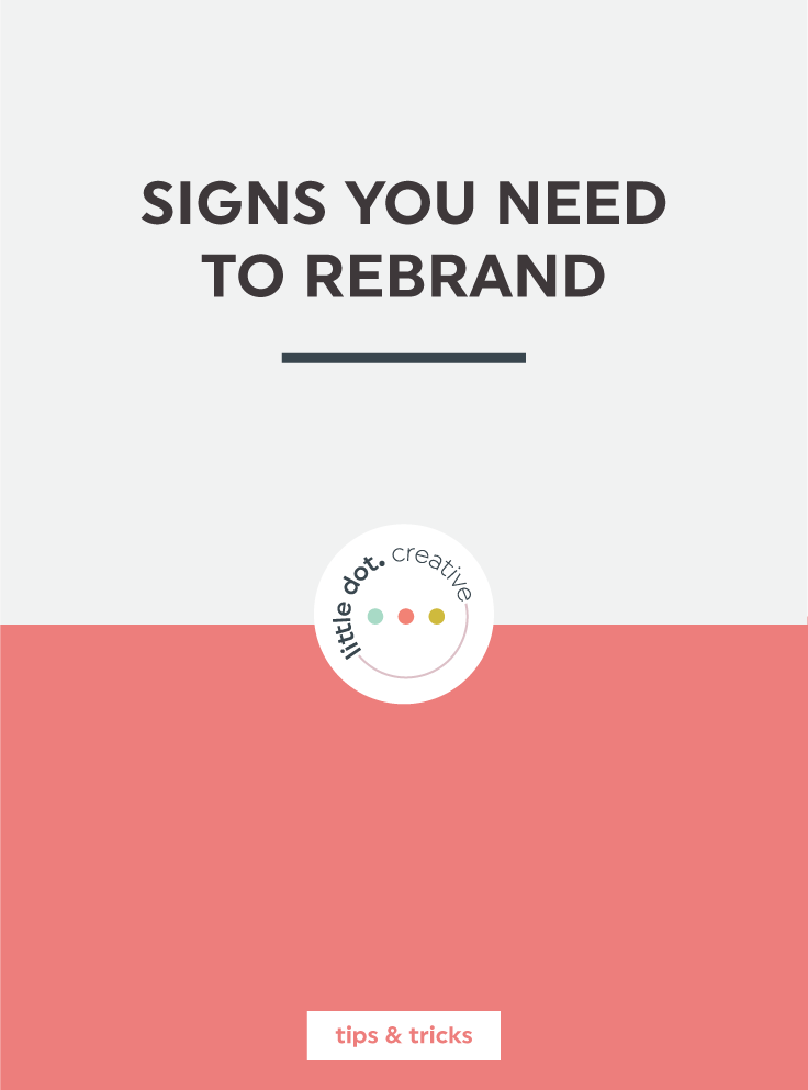 Signs you need to re-brand Little Dot Creative