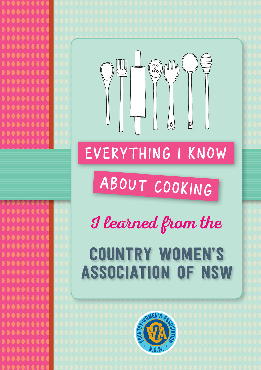 - The latest cookbook from the Country Women's Association of NSW (CWA) has just been released. With tried and true recipes for a perfect sausage roll snack, a succulent Greek-style roast chicken for dinner or honeycomb cheesecake slice for dessert, Everything I know about cooking I learned from the CWA is the perfect kitchen companion, in a deceptively small format.