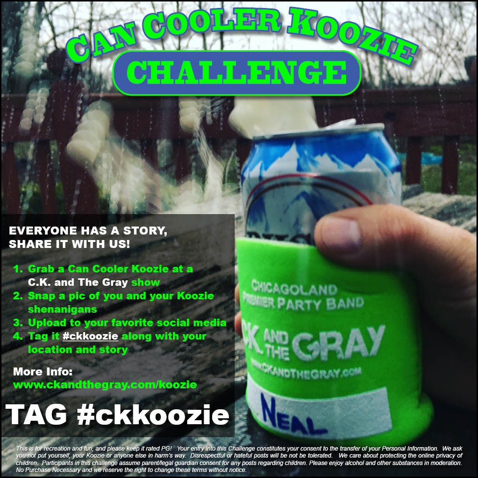 Tag it #ckkoozie - This is for recreation and fun, and please keep it rated PG!   Your entry into this Challenge constitutes your consent to the transfer of your Personal Information.  We ask you not put yourself, your Koozie or anyone else in harm's way.  Disrespectful or hateful posts will be not be tolerated.   We care about protecting the online privacy of children.  Participants in this challenge assume parent/legal guardian consent for any posts regarding children. Please enjoy alcohol and other substances in moderation.   No Purchase Necessary and we reserve the right to change these terms without notice.  See full detail >