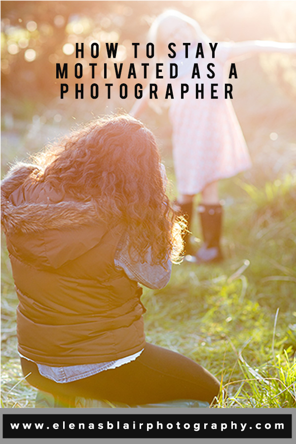 Photography business tips and motivation | Elena S Blair Photography