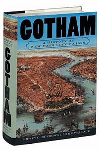"""Gotham: A History of New York City to 1898"", by Edwin Burrows and Mike Wallace"